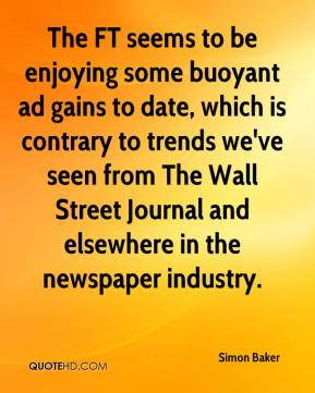 Simon Baker  - The FT seems to be enjoying some buoyant ad gains to date, which is contrary to trends we've seen from The Wall Street Journal and elsewhere in the newspaper industry.