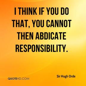 I think if you do that, you cannot then abdicate responsibility.