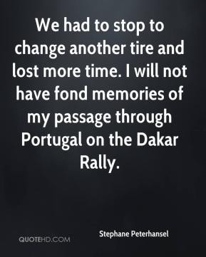 Stephane Peterhansel  - We had to stop to change another tire and lost more time. I will not have fond memories of my passage through Portugal on the Dakar Rally.