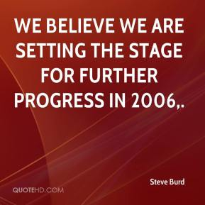 Steve Burd  - We believe we are setting the stage for further progress in 2006.