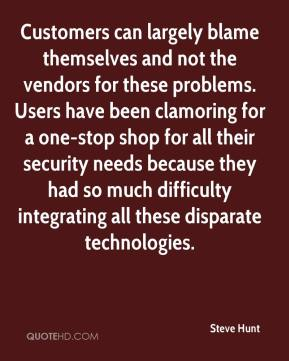 Customers can largely blame themselves and not the vendors for these problems. Users have been clamoring for a one-stop shop for all their security needs because they had so much difficulty integrating all these disparate technologies.