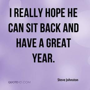 I really hope he can sit back and have a great year.