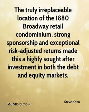Steve Kohn  - The truly irreplaceable location of the 1880 Broadway retail condominium, strong sponsorship and exceptional risk-adjusted returns made this a highly sought after investment in both the debt and equity markets.