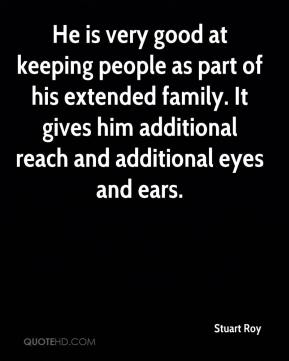 He is very good at keeping people as part of his extended family. It gives him additional reach and additional eyes and ears.