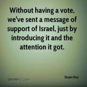Without having a vote, we've sent a message of support of Israel, just by introducing it and the attention it got.