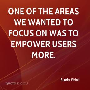 One of the areas we wanted to focus on was to empower users more.
