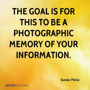 The goal is for this to be a photographic memory of your information.
