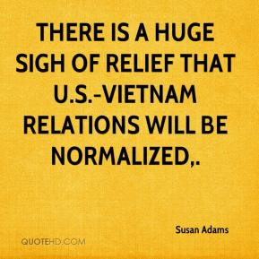 Susan Adams  - There is a huge sigh of relief that U.S.-Vietnam relations will be normalized.