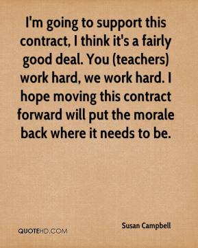 Susan Campbell  - I'm going to support this contract, I think it's a fairly good deal. You (teachers) work hard, we work hard. I hope moving this contract forward will put the morale back where it needs to be.