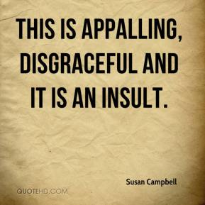 Susan Campbell  - This is appalling, disgraceful and it is an insult.