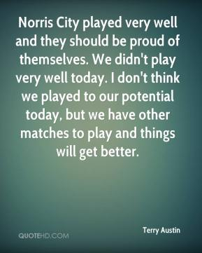 Norris City played very well and they should be proud of themselves. We didn't play very well today. I don't think we played to our potential today, but we have other matches to play and things will get better.