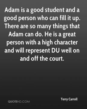 Terry Carroll  - Adam is a good student and a good person who can fill it up. There are so many things that Adam can do. He is a great person with a high character and will represent DU well on and off the court.