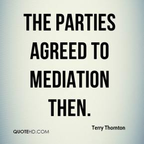 Terry Thornton  - The parties agreed to mediation then.