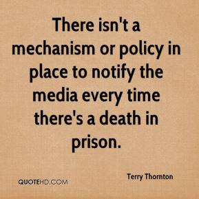 Terry Thornton  - There isn't a mechanism or policy in place to notify the media every time there's a death in prison.