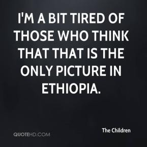 I'm a bit tired of those who think that that is the only picture in Ethiopia.