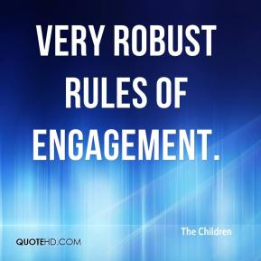 very robust rules of engagement.