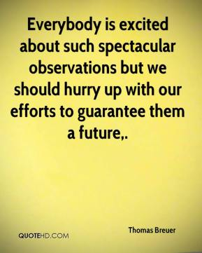 Thomas Breuer  - Everybody is excited about such spectacular observations but we should hurry up with our efforts to guarantee them a future.
