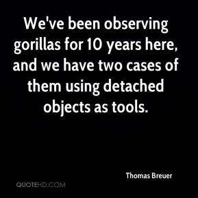 Thomas Breuer  - We've been observing gorillas for 10 years here, and we have two cases of them using detached objects as tools.