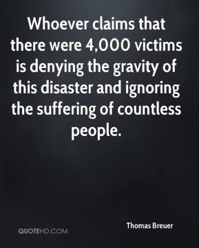 Thomas Breuer  - Whoever claims that there were 4,000 victims is denying the gravity of this disaster and ignoring the suffering of countless people.