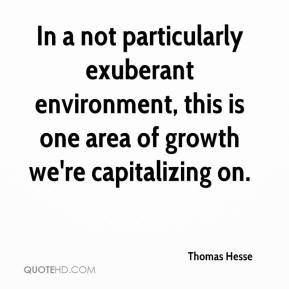 Thomas Hesse  - In a not particularly exuberant environment, this is one area of growth we're capitalizing on.