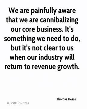 Thomas Hesse  - We are painfully aware that we are cannibalizing our core business. It's something we need to do, but it's not clear to us when our industry will return to revenue growth.