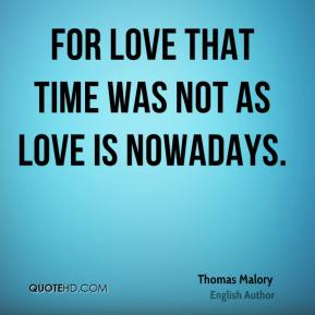 For love that time was not as love is nowadays.