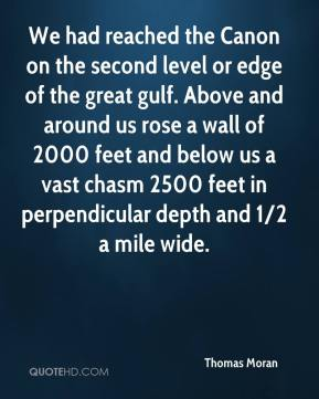 We had reached the Canon on the second level or edge of the great gulf. Above and around us rose a wall of 2000 feet and below us a vast chasm 2500 feet in perpendicular depth and 1/2 a mile wide.