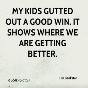 My kids gutted out a good win. It shows where we are getting better.
