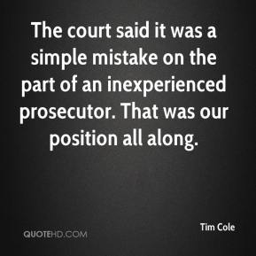 The court said it was a simple mistake on the part of an inexperienced prosecutor. That was our position all along.