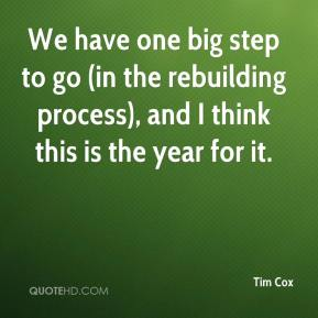 We have one big step to go (in the rebuilding process), and I think this is the year for it.
