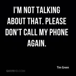 I'm not talking about that. Please don't call my phone again.