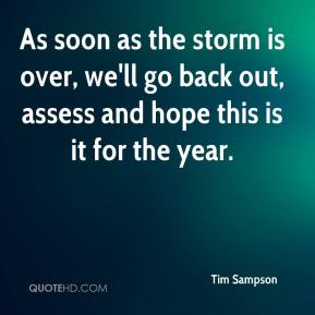 Tim Sampson  - As soon as the storm is over, we'll go back out, assess and hope this is it for the year.