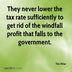 They never lower the tax rate sufficiently to get rid of the windfall profit that falls to the government.