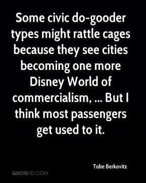 Some civic do-gooder types might rattle cages because they see cities becoming one more Disney World of commercialism, ... But I think most passengers get used to it.