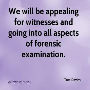 Tom Davies  - We will be appealing for witnesses and going into all aspects of forensic examination.