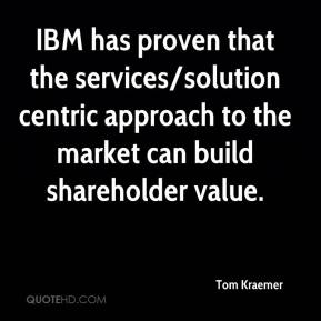 Tom Kraemer  - IBM has proven that the services/solution centric approach to the market can build shareholder value.