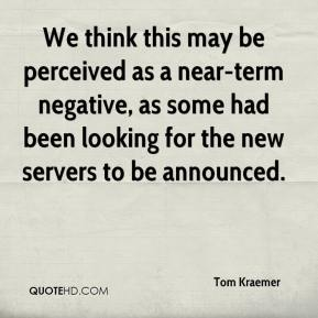 Tom Kraemer  - We think this may be perceived as a near-term negative, as some had been looking for the new servers to be announced.