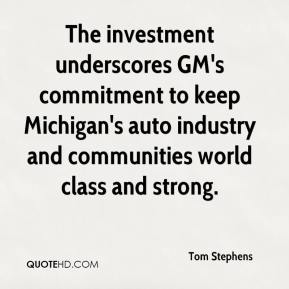 Tom Stephens  - The investment underscores GM's commitment to keep Michigan's auto industry and communities world class and strong.