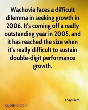 Wachovia faces a difficult dilemma in seeking growth in 2006. It's coming off a really outstanding year in 2005, and it has reached the size when it's really difficult to sustain double-digit performance growth.