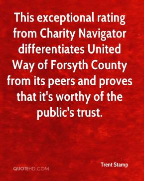 Trent Stamp  - This exceptional rating from Charity Navigator differentiates United Way of Forsyth County from its peers and proves that it's worthy of the public's trust.