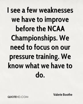 Valerie Boothe  - I see a few weaknesses we have to improve before the NCAA Championships. We need to focus on our pressure training. We know what we have to do.