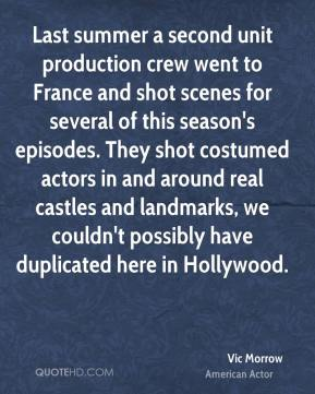 Vic Morrow - Last summer a second unit production crew went to France and shot scenes for several of this season's episodes. They shot costumed actors in and around real castles and landmarks, we couldn't possibly have duplicated here in Hollywood.