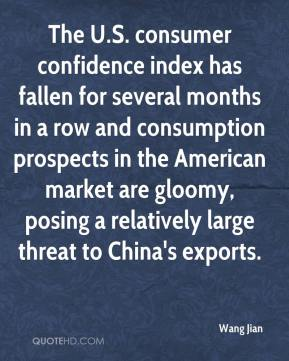 Wang Jian  - The U.S. consumer confidence index has fallen for several months in a row and consumption prospects in the American market are gloomy, posing a relatively large threat to China's exports.
