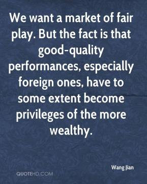 Wang Jian  - We want a market of fair play. But the fact is that good-quality performances, especially foreign ones, have to some extent become privileges of the more wealthy.