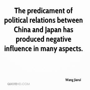 Wang Jiarui  - The predicament of political relations between China and Japan has produced negative influence in many aspects.