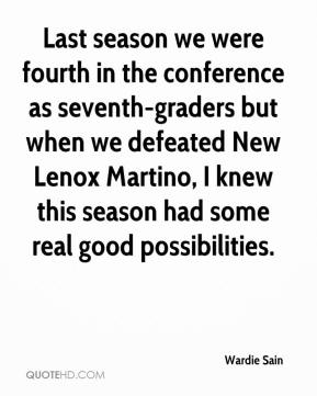 Wardie Sain  - Last season we were fourth in the conference as seventh-graders but when we defeated New Lenox Martino, I knew this season had some real good possibilities.