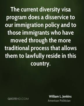 William L. Jenkins - The current diversity visa program does a disservice to our immigration policy and to those immigrants who have moved through the more traditional process that allows them to lawfully reside in this country.