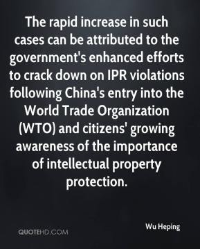 Wu Heping  - The rapid increase in such cases can be attributed to the government's enhanced efforts to crack down on IPR violations following China's entry into the World Trade Organization (WTO) and citizens' growing awareness of the importance of intellectual property protection.