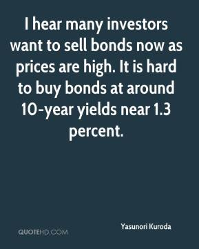 Yasunori Kuroda  - I hear many investors want to sell bonds now as prices are high. It is hard to buy bonds at around 10-year yields near 1.3 percent.