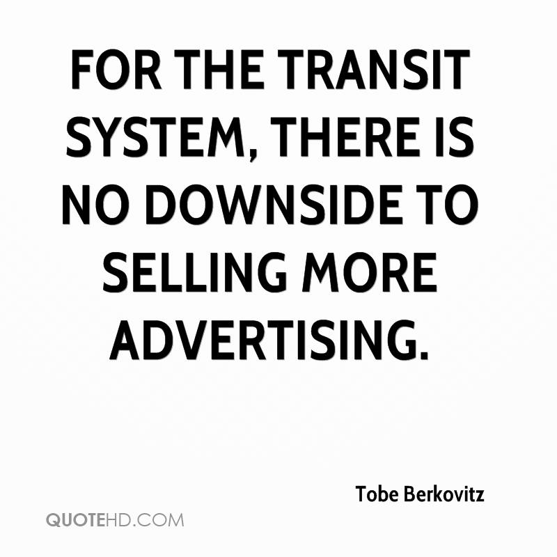 For the transit system, there is no downside to selling more advertising.